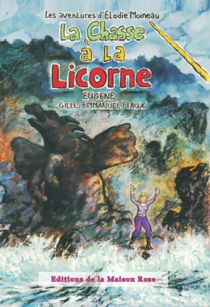 La Chasse à la Licorne Eugène et Gilles-Emmanuel Fiaux Editions La Maison Rose